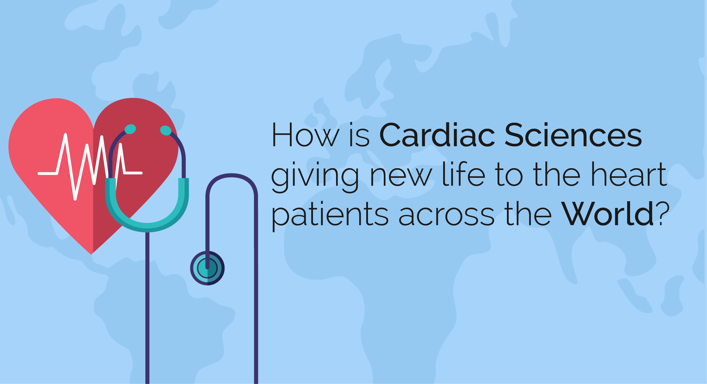 How is cardiac sciences giving new life to the heart patients across the world?