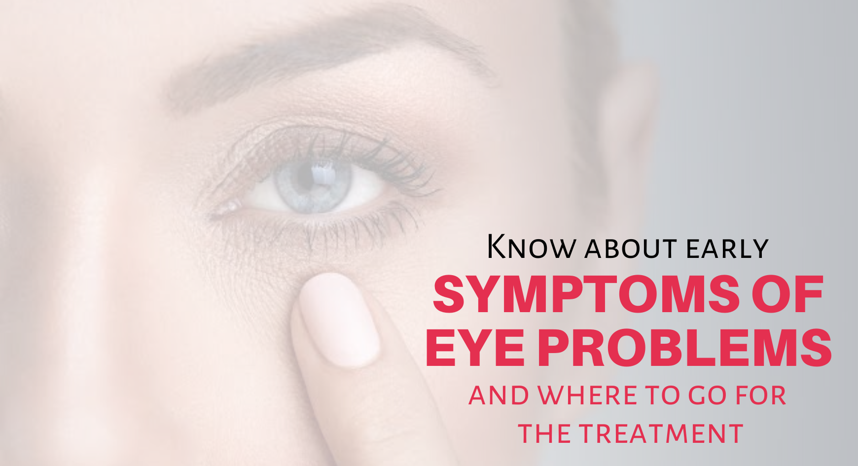 Know about early symptoms of eye problems and where to go for the treatment