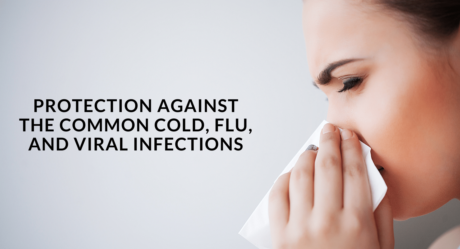 Protection against the common cold, flu, and viral infections