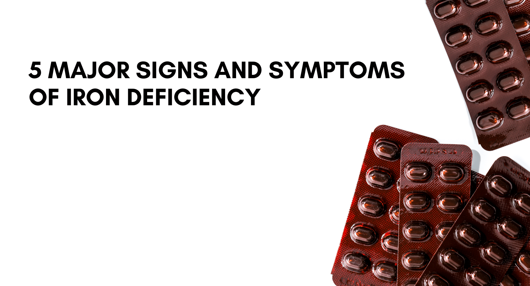 5 major signs and symptoms of iron deficiency